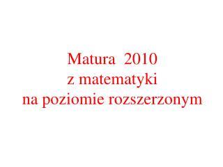 Matura  2010  z matematyki  na poziomie rozszerzonym