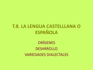 T.8. LA LENGUA CASTELLLANA O ESPAÑOLA