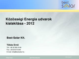 Best-Solar Kft. Tőkés Ernő Tel: +36 20 583 4149 Fax: +36 26 610 200 E-mail: info@bestsolar.hu