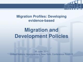 Migration Profiles: Developing evidence-based  Migration and Development Policies 30 June 2011