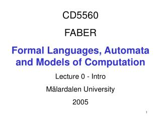 CD5560 FABER Formal Languages, Automata  and Models of Computation Lecture 0 - Intro