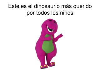 Este es el dinosaurio más querido por todos los niños