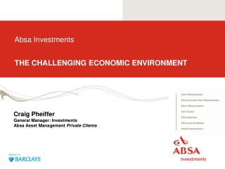 Absa Investments  THE CHALLENGING ECONOMIC ENVIRONMENT