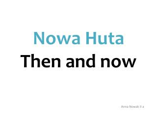 Nowa Huta  Then  and  now