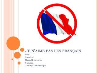 Je n'aime pas les français