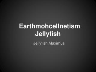 Earthmohcellnetism Jellyfish