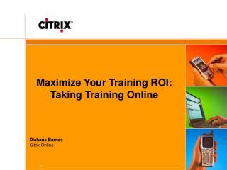Maximize Your Training ROI: Taking Training Online