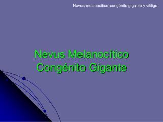 Nevus Melanoc�tico Cong�nito Gigante