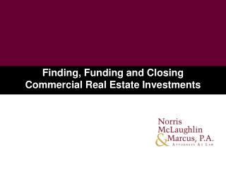 Finding, Funding and Closing Commercial Real Estate Investments