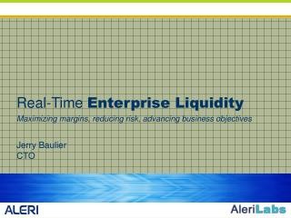 Real-Time  Enterprise Liquidity Maximizing margins, reducing risk, advancing business objectives