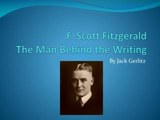 F. Scott  F itzgerald T he Man Behind the Writing