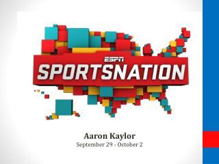 Aaron Kaylor September 29 - October  2