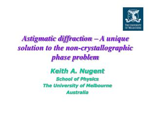 Astigmatic diffraction – A unique solution to the non-crystallographic phase problem