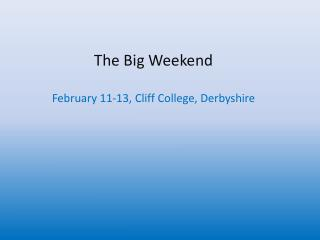 The Big Weekend February 11-13, Cliff College, Derbyshire