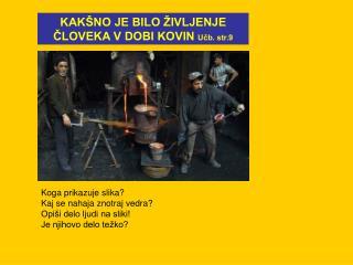 KAK NO JE BILO  IVLJENJE CLOVEKA V DOBI KOVIN Ucb. str.9