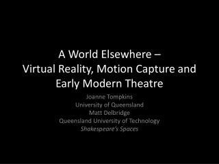 A World Elsewhere – Virtual Reality, Motion Capture and Early Modern Theatre