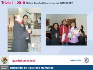 Trivia 1 - 2010  Sobre las  Certificaciones del INMUJERES