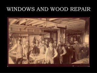 WINDOWS AND WOOD REPAIR