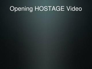 Opening HOSTAGE Video
