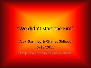 �We didn�t start the Fire�