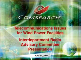 Telecommunications Issues for Wind Power Facilities Interdepartment Radio Advisory Committee Presentation