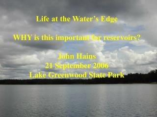 Life at the Water's Edge WHY is this important for reservoirs? John Hains 21 September 2006