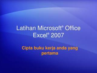 Latihan Microsoft ®  Office  Excel ® 2007