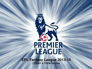 EPL Fantasy League 2013-14 (TODAY & TODAYOnline)