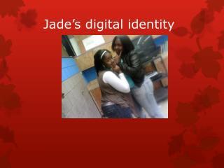 Jade�s digital identity