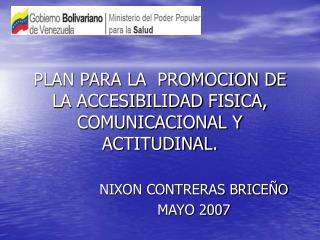 PLAN PARA LA  PROMOCION DE LA ACCESIBILIDAD FISICA, COMUNICACIONAL Y ACTITUDINAL.