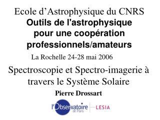 Spectroscopie et Spectro-imagerie à travers le Système Solaire Pierre Drossart