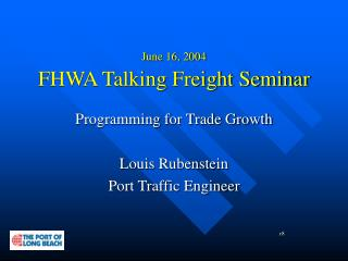 June 16, 2004 FHWA Talking Freight Seminar