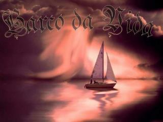 Deus te entregou um barco,  que é a tua vida,