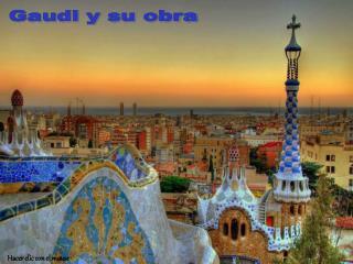 Gaudi y su obra