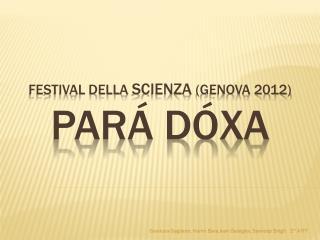 Festival della  Scienza  (GENOVA 2012) PARÁ DÓXA