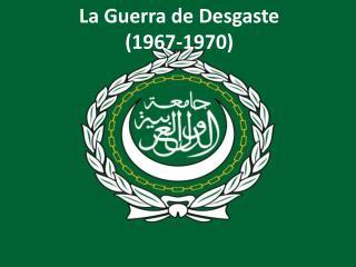 La Guerra de Desgaste (1967-1970)