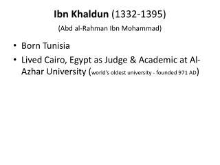 Ibn Khaldun  (1332-1395) ( Abd  al- Rahman Ibn  Mohammad)