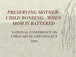 PRESERVING MOTHER-CHILD BONDING:  WHEN MOM IS BATTERED