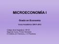MICROECONOM A I  Grado en Econom a  Curso Acad mico 20011-2012   C digo de la Asignatura: 36123 Segundo Curso, Primer Se