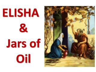 ELISHA &  Jars of Oil
