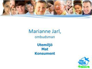 Marianne Jarl,  ombudsman Utemiljö Mat  Konsument