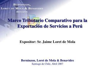 Marco Tributario Comparativo para la Exportaci n de Servicios a Per    Expositor: Sr. Jaime Loret de Mola    Berninzon,
