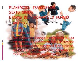 PLANEACION TRANSVERSAL SEXTO GRADO ETAPAS DEL DESARROLLO HUMANO