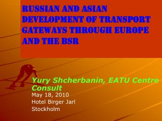 Russian and Asian Development of Transport Gateways through Europe and the BSR