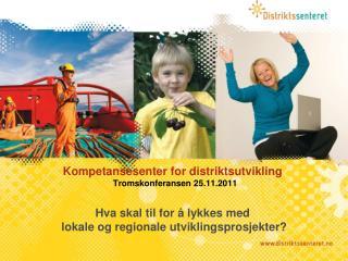 Kompetansesenter for distriktsutvikling Tromskonferansen  25.11.2011