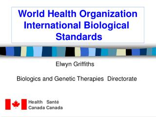World Health Organization     International Biological                 Standards