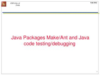 Java Packages Make/Ant and Java code  testing/debugging