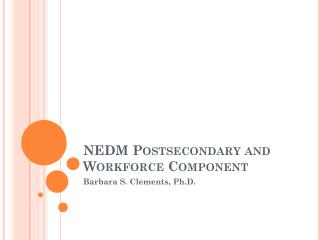 NEDM Postsecondary and Workforce Component