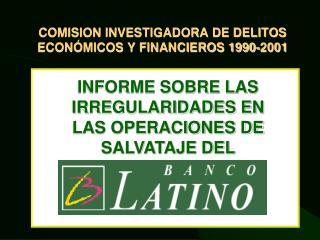 COMISION INVESTIGADORA DE DELITOS ECONÓMICOS Y FINANCIEROS 1990-2001