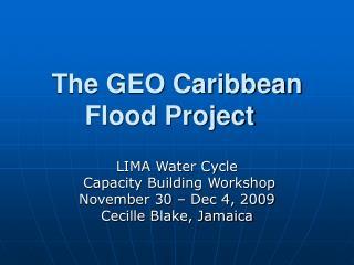 The GEO Caribbean Flood Project